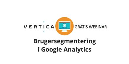 Webinar – Brugersegmentering i GoogleAnalytics